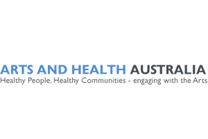Arts and Health Australia Healthy People, Healthy Communities – engaging with the Arts